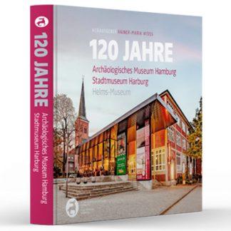 Publikation 120 Jahre Archäologisches Museum Hamburg | Stadtmuseum Harburg | Helms-Museum | Webshop Museum Hamburg